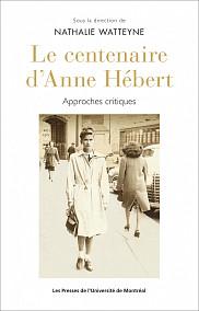 <em>Le centenaire d'Anne H&eacute;bert. Approches critiques</em>, sous la direction de Nathalie Watteyne, PUM, Montr&eacute;al, 2018, 238 p.<br>