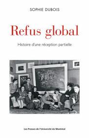 Sophie Dubois, <em>Refus global. Histoire d'une r&eacute;ception partielle</em>, PUM, Montr&eacute;al, 2017, 430 p.<br>
