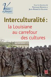 <em>Interculturalit&eacute;&nbsp;: la Louisiane au carrefour des cultures</em>, sous la direction de Jean-Pierre Le Glaunec et de Nathalie Dessens, Qu&eacute;bec, Presses de l'Universit&eacute; Laval, 2016, 370 p.<br>