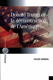 Gilles Vandal, <em>Donald Trump et la d&eacute;construction de l'Am&eacute;rique</em>, Ath&eacute;na &Eacute;dition, Montr&eacute;al, 2018, 200 p.