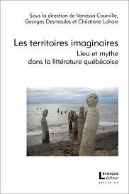 <em>Les territoires imaginaires. Lieu</em> <em>et mythe dans la litt&eacute;rature qu&eacute;b&eacute;coise</em>, sous la direction de Christiane Lahaie, Georges Desmeules et Vanessa Courville, L&eacute;vesque &eacute;diteur, Montr&eacute;al, 2018, 206&nbsp;p.<br>