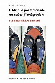 DRAM&Eacute;, Patrick, <em>L'Afrique postcoloniale en qu&ecirc;te d'int&eacute;gration</em>, PUM, collection &laquo;&nbsp;Politique mondiale&nbsp;&raquo;, Montr&eacute;al, 2017, 190 pages.<br>