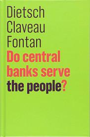 Peter Dietsch,&nbsp;Fran&ccedil;ois Claveau&nbsp;et&nbsp;Cl&eacute;ment Fontan, <em>Do central banks serve the people?</em>, Polity, Oxford, 2018, 144&nbsp;p.<br>