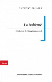 Anthony Glinoer, <em>La boh&egrave;me. Une figure de l'imaginaire social</em>, Les Presses de l'Universit&eacute; de Montr&eacute;al, Montr&eacute;al, 2018, 288&nbsp;p.<br>