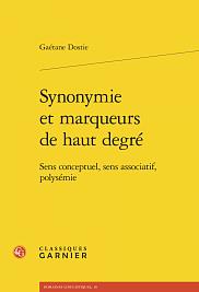 Ga&eacute;tane Dostie, <span><em>Synonymie et marqueurs de haut degr&eacute;</em>, Classiques Garnier, Paris, 2018, 229 p.</span>