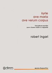 <em>kyrie, ave maria, ave verum corpus. Trois pi&egrave;ces sacr&eacute;es pour ch&oelig;ur mixte a capella,</em> Diem &Eacute;ditions musicales, 2016, 20 p.