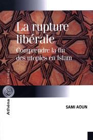 <em>La rupture lib&eacute;rale. Comprendre la fin des utopies en Islam,</em> Ath&eacute;na &Eacute;ditions, 2016, 240 p.