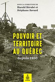 <em>Pouvoir et territoire au Qu&eacute;bec depuis 1850</em>, sous la direction de Harold B&eacute;rub&eacute; et St&eacute;phane Savard, Les &eacute;ditions du Septentrion, Qu&eacute;bec, 2017, 390 p.<br>