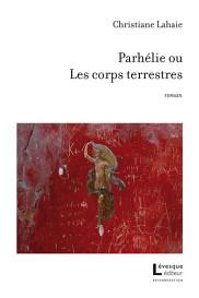 LAHAIE,&nbsp;Christiane, <em>Parh&eacute;lie ou Les corps terrestres</em>, L&eacute;vesque &eacute;diteur, collection R&eacute;verb&eacute;ration, Montr&eacute;al, 2016, 140 p.<br>