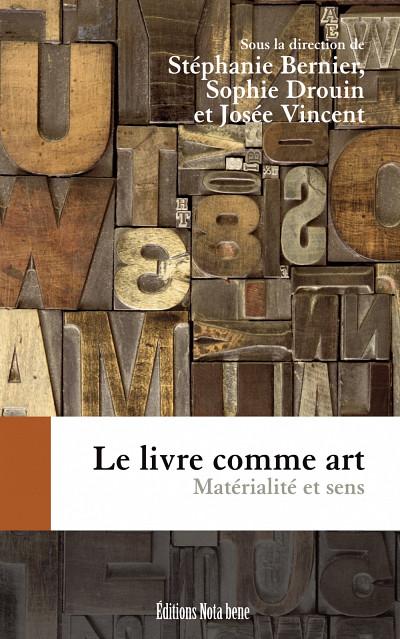 Stéphanie Bernier (et coll.), Le livre comme art - Matérialité et sens, Montréal, Éditions Nota bene, 2013.