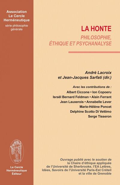 La honte. Philosophie, éthique et psychanalyse, Paris, Le Cercle Herméneutique, 2014, 192 pages.