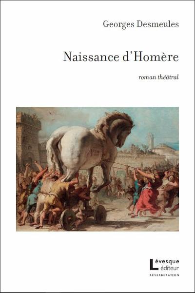 Georges Desmeules, Naissance d'Homère, Montréal, Lévesque éditeur, 2020, 160p.
