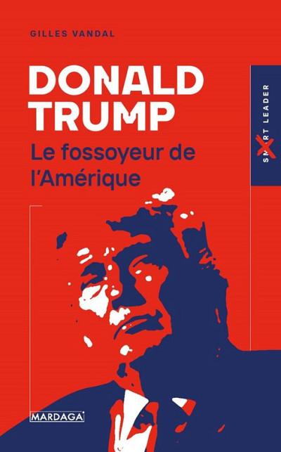 Gilles Vandal,Donald Trump : le fossoyeur de l'Amérique, Édition MARDAGA, Bruxelles, 2021, 272 p.