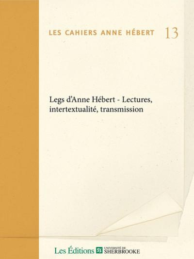Les Cahiers Anne Hébert - 13 - «Legs d'Anne Hébert - Lectures, intertextualité, transmission ».