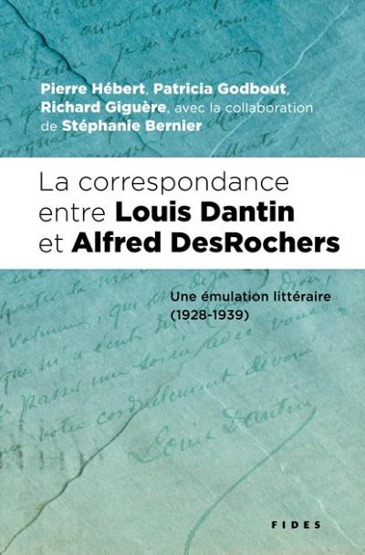 La correspondance entre Louis Dantin et Alfred DesRochers ‒Une émulation littéraire (1928-1939), Éditions Fides, Montréal, 588p.