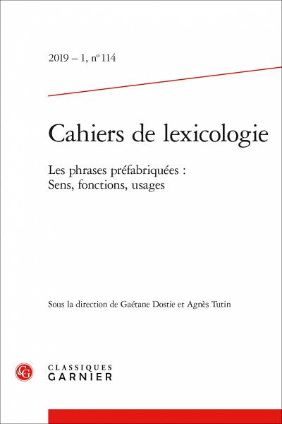 «Les phrases préfabriquées. Sens, fonctions, usages », sous la direction de Gaétane Dostie et Agnès Tutin, Cahiers de lexicologie, vol. 114, no. 1, Classiques Garnier, 2019, 299 p.