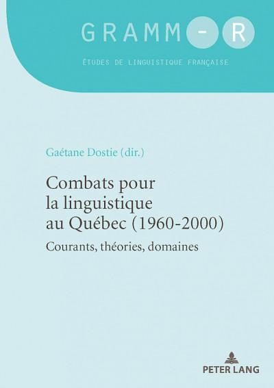 Combats pour la linguistique au Québec (1960-2000), sous la direction de Gaétane Dostie, Peter Lang, 2020, 294p.
