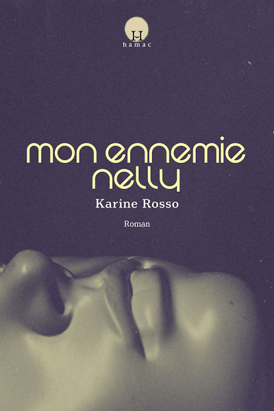 Karine Rosso, Mon ennemie Nelly, Septentrion, collection Hamac, Québec, 2019, 186 p.