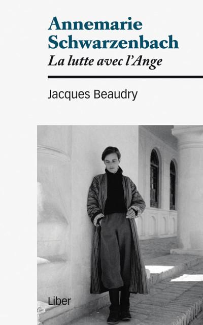 Jacques Beaudry, Annemarie Schwarzenbach, la lutte de l'ange, Montréal, Éditions Liber, 2014, 86 p.