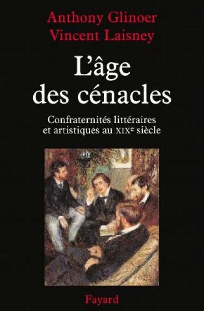 L'âge des cénacles ‒Confraternités littéraires et artistiques au 19esiècle, Éditions Fayard, 2013, 714p.