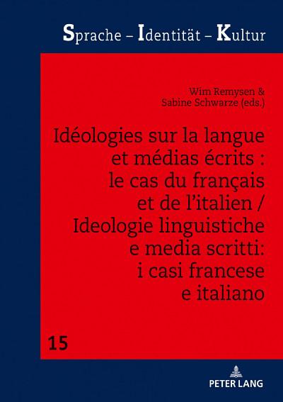 Idéologies sur la langue et médias écrits: le cas des langues française et italienne, sous la direction de Wim Remysen et Sabine Schwarze, Peter Lang, Collection « Sprache – Identität – Kultur », 2019, 360p.