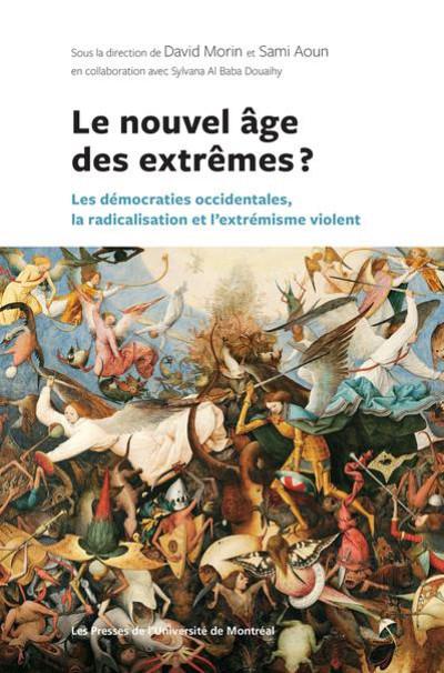 Le nouvel âge des extrêmes? Les démocraties occidentales, la radicalisation et l'extrémisme violent, sous la direction de David Morin et Sami Aoun, Les Presses de l'Université de Montréal, 2021, 568 p.