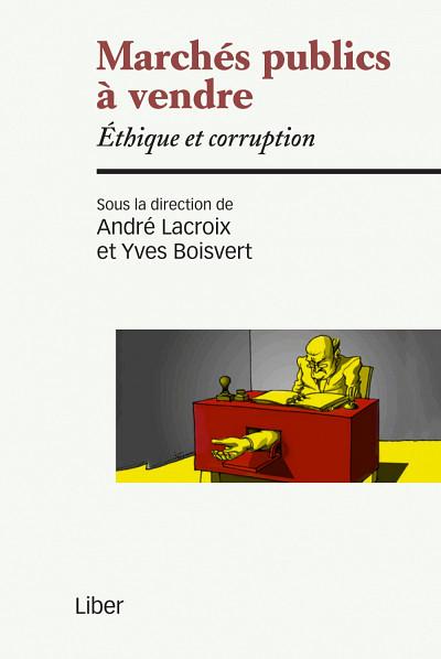 Marchés publics à vendre. Éthique et corruption, sous la direction d'André Lacroix et d'Yves Boisvert, Éditions Liber, Montréal, 2015, 264 pages.