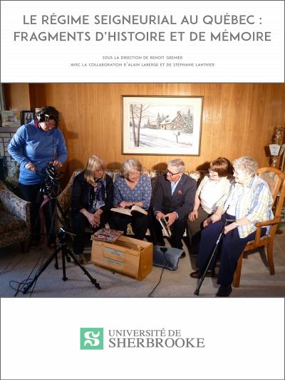 Le régime seigneurial au Québec: fragments d'histoire et de mémoire, sous la direction de Benoît Grenier, Les Éditions de l'Université de Sherbrooke,Sherbrooke, 2020, 209p.