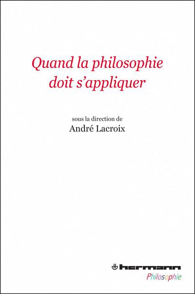 Quand la philosophie doit s'appliquer, Éditions Hermann, Paris, 2014, 294p.