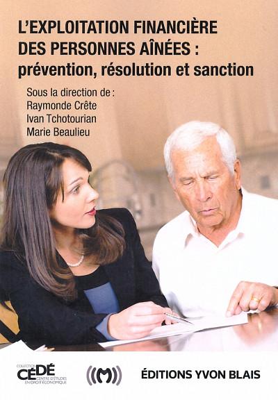 L'exploitation financière des personnes aînées : prévention, résolution et sanction, Éditions Yvon Blais, Montréal, 542 p.