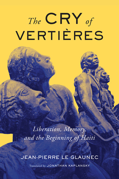 Jean-Pierre Le Glaunec, The Cry of Vertières. Liberation, Memory, and the Beginning of Haiti, McGill-Queen's University Press, Montréal, 2020, 256 p.