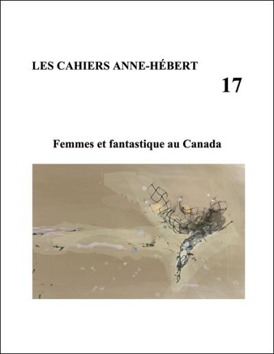 «Femmes et fantastique au Canada», sous la direction de Patrick Bergeron, Arnaud Huftier et Nathalie Watteyne, Cahiers Anne-Hébert, numéro 17, 2021, 259p.