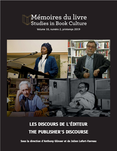 « Les discours de l'éditeur », sous la direction d'Anthony Glinoer et Julien Lefort-Favreau, Mémoires du livre / Studies in Book Culture, volume 10, numéro 2, printemps 2019.
