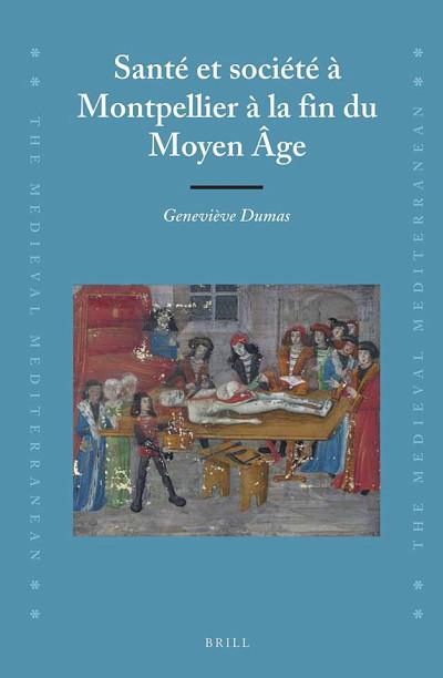 Santé et société à Montpellier à la fin du Moyen Âge, Leyde, Éditions Brill, 2014, 608 p.