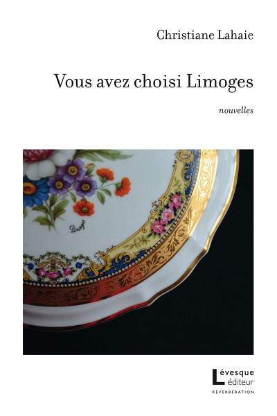 LAHAIE, Christiane, Vous avez choisi Limoges, Lévesque éditeur, Montréal, 2015, 132 p.