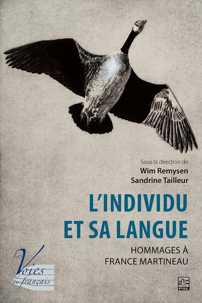 L'individu et sa langue. Hommages à France Martineau, sous la direction de Wim Remysen et Sandrine Tailleur, Presses de l'Université Laval, Québec, 2020, 296p.