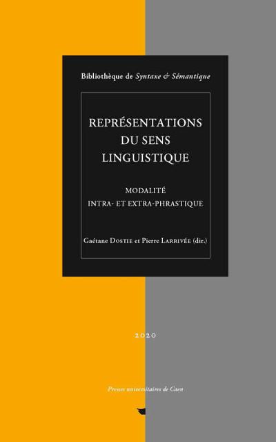 Représentations du sens linguistique. Modalité intra- et extra-phrastique, sous la direction de Gaétane Dostie et Pierre Larrivée,Le Comptoir des presses d'universités, Charenton-le-Pont Cedex, 2020, 200p.