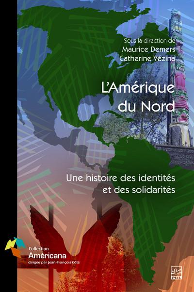 L'Amérique du Nord: une histoire des identités et des solidarités, sous la direction de Maurice Demers et Catherine Vézina, Québec, Presses de l'Université Laval, 2019, 174p.
