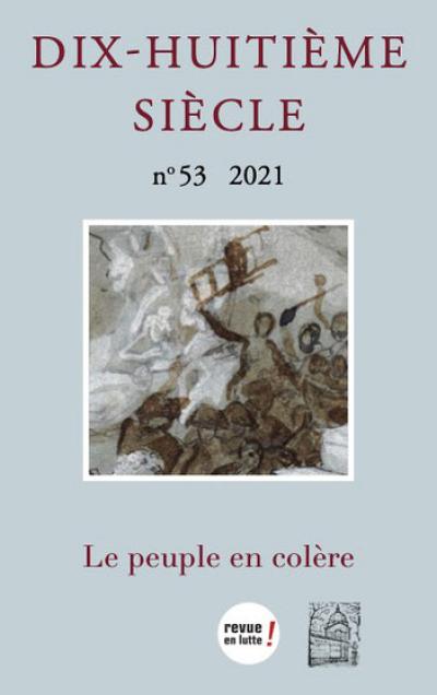 «Le peuple en colère », sous la direction de Sophie Abdela et Pascal Bastien, Dix-huitième siècle, numéro 53, 2021, 919 p.