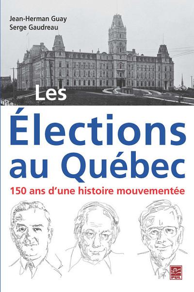 Les élections au Québec : 150 ans d'une histoire mouvementée, sous la direction de Jean-Herman Guay et Serge Gaudreau, Presse de l'Université Laval, 2018, 508 p.