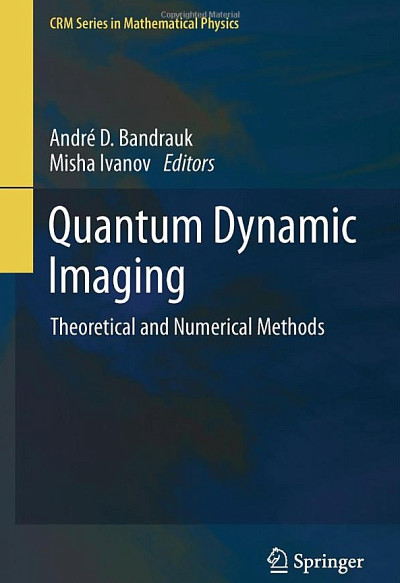 Andre D.Bandrauk, Misha Ivanov, Quantum Dynamic Imaging – Theoretical and Numerical Methods, New York et Heidelberg, Springer (Éditeur), 2011, 236p.