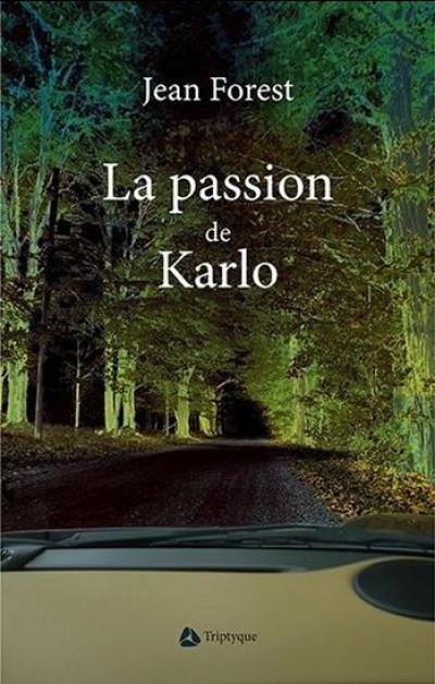 La passion de Karlo, Éditions Triptyque, Montréal, 2015, 194 p.