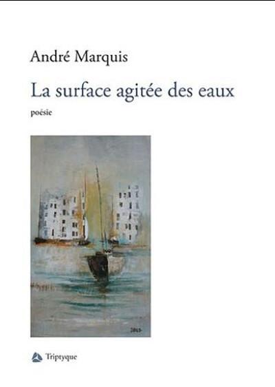 La surface agitée des eaux, Montréal, Éditions Tryptique, 2015, 97 p.
