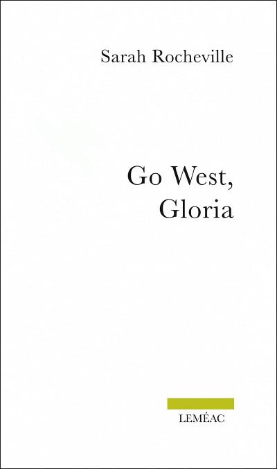 Sarah Rocheville, Go West, Gloria, Montréal, Éditions Leméac, 2014, 160p.