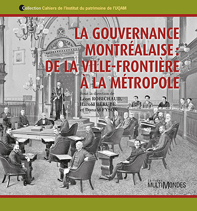 La gouvernance montréalaise : de la ville-frontière à la métropole, Montréal, Éditions Multimondes, 2014, 182 pages.