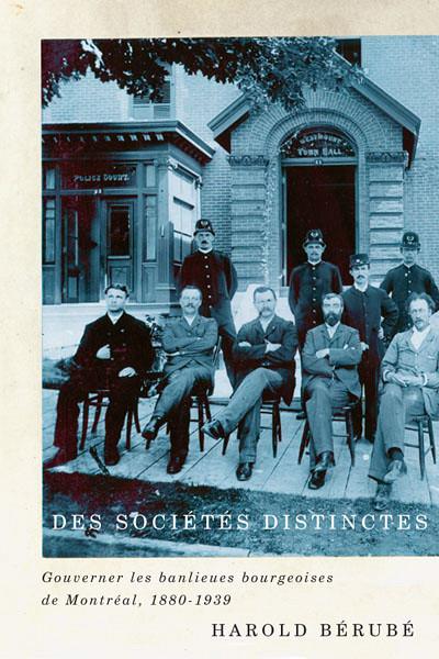 Des sociétés distinctes. Gouverner les banlieues bourgeoises de Montréal, 1880-1939, Montréal, McGill Queen University Press, 2015, 288 p.