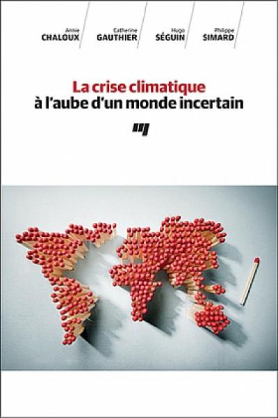 La crise climatique à l'aube d'un monde incertain,Annie Chaloux, Catherine Gauthier, Hugo Séguin et Philippe Simard, Les Presses de l'Université du Québec, 2020, 176 p.