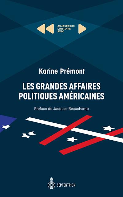 Karine Prémont, Les grandes affaires politiques américaines, Les éditions du Septentrion, Québec, 2019, 168 p.