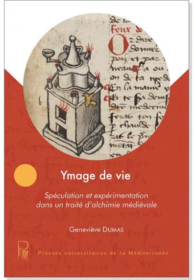 Geneviève Dumas, Ymage de vie. Spéculation et expérimentation dans un traité d'alchimie médiévale, Presses universitaires de la Méditerranée, Montpellier, 2019, 298p.