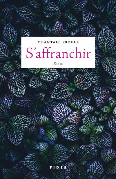 Chantale Proulx,S'affranchir, Éditions Fides, Anjou, 2018, 448p.